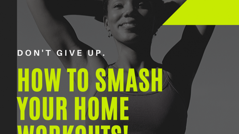 Tips On How To Smash Your Home Workouts